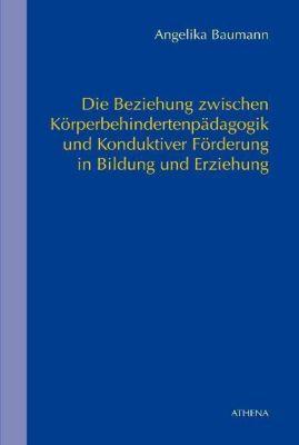Die Beziehung zwischen Körperbehindertenpädagogik und Konduktiver Förderung in Bildung und Erziehung - Angelika Baumann |