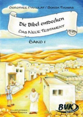 Die Bibel entdecken - Das Neue Testament, Dorothee Pakulat, Sonja Thomas