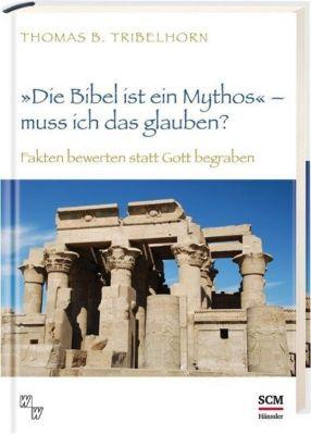 Die Bibel ist ein Mythos - muss ich das glauben?, Thomas B. Tribelhorn