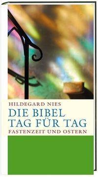 Die Bibel Tag für Tag, Fastenzeit und Ostern, Hildegard Nies
