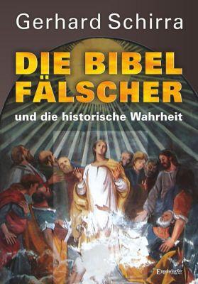 Die Bibelfälscher und die historische Wahrheit, Gerhard Schirra
