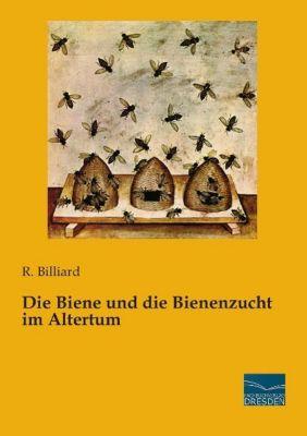 Die Biene und die Bienenzucht im Altertum - R. Billiard |