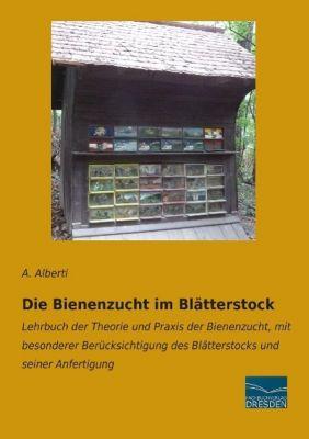 Die Bienenzucht im Blätterstock - A. Alberti  