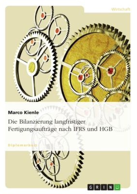 Die Bilanzierung langfristiger Fertigungsaufträge nach IFRS und HGB, Marco Kienle