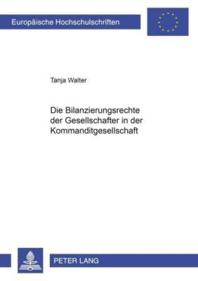 Die Bilanzierungsrechte der Gesellschafter in der Kommanditgesellschaft, Tanja Walter