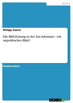 Die Bild-Zeitung in der Ära Adenauer - ein unpolitisches Blatt?, Philipp Vaerst