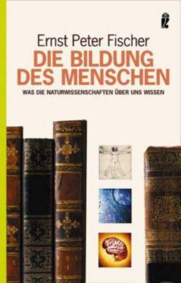 Die Bildung des Menschen - Ernst P. Fischer |