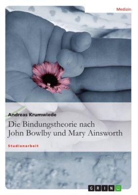 Die Bindungstheorie nach John Bowlby und Mary Ainsworth, Andreas Krumwiede