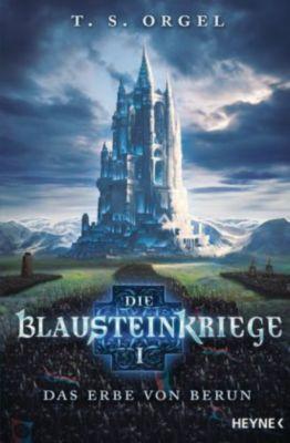 Die Blausteinkriege - Das Erbe von Berun - T. S. Orgel |