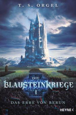 Die Blausteinkriege: Die Blausteinkriege 1 - Das Erbe von Berun, T.S. Orgel