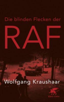 Die blinden Flecken der RAF - Wolfgang Kraushaar  