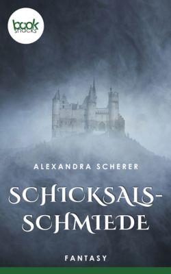 Die 'booksnacks' Kurzgeschichten Reihe: Schicksalsschmiede, Alexandra Scherer