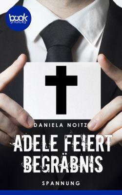 Die 'booksnacks' Kurzgeschichten Reihe: Adele feiert Begräbnis, Daniela Noitz