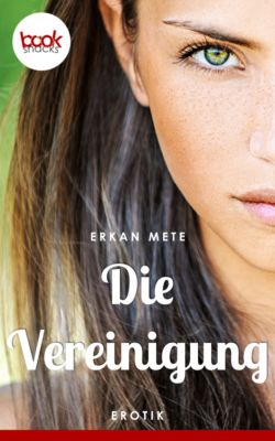 Die 'booksnacks' Kurzgeschichten Reihe: Die Vereinigung, Erkan Mete