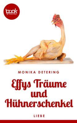 Die 'booksnacks' Kurzgeschichten Reihe: Effys Träume und Hühnerschenkel, Monika Detering