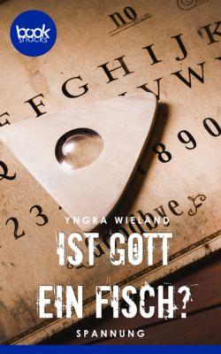 Die 'booksnacks' Kurzgeschichten Reihe: Ist Gott ein Fisch?, Yngra Wieland