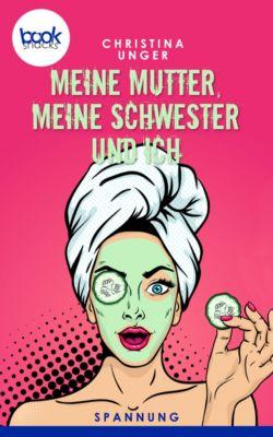 Die booksnacks Kurzgeschichten Reihe: Meine Mutter, meine Schwester und ich (Kurzgeschichte, Spannung), Christina Unger