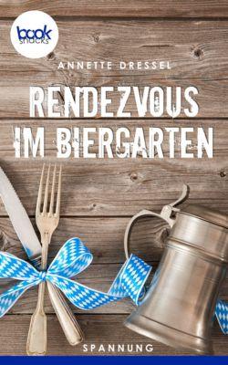 Die 'booksnacks' Kurzgeschichten Reihe: Rendezvous im Biergarten, Annette Dressel