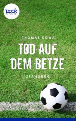 Die 'booksnacks' Kurzgeschichten Reihe: Tod auf dem Betze, Thomas Kowa