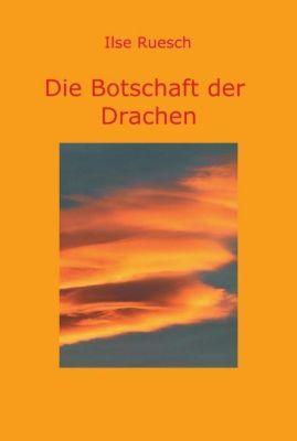 Die Botschaft der Drachen - Ilse Ruesch |