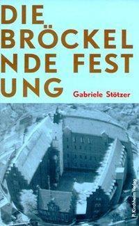 Die bröckelnde Festung - Gabriele Stötzer |