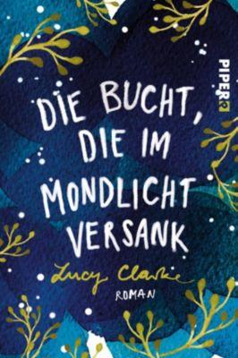Die Bucht, die im Mondlicht versank, Lucy Clarke