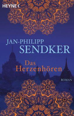 Die Burma-Serie: Das Herzenhören, Jan-Philipp Sendker