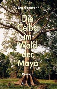 Die Ceiba im Wald der Maya - Jörg Germann |