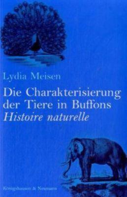 Die Charakterisierung der Tiere in Buffons 'Histoire naturelle', Lydia Meisen