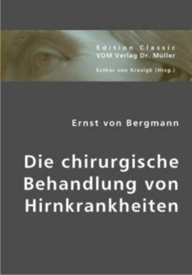 Die chirurgische Behandlung von Hirnkrankheiten, Ernst von Bergmann