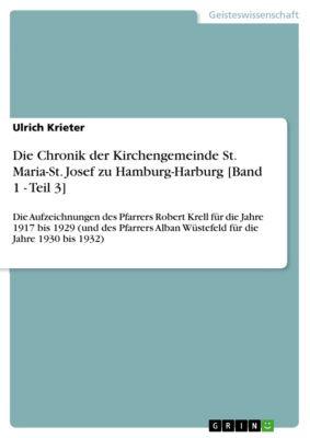 Die Chronik der Kirchengemeinde St. Maria-St. Josef zu Hamburg-Harburg [Band 1 - Teil 3], Ulrich Krieter
