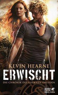 Die Chronik des Eisernen Druiden - Erwischt - Kevin Hearne |