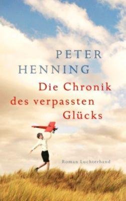 Die Chronik des verpassten Glücks - Peter Henning  