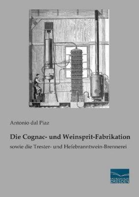 Die Cognac- und Weinsprit-Fabrikation - Antonio Menotti dal Piaz |