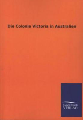 Die Colonie Victoria in Australien