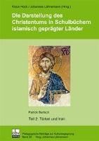 Die Darstellung des Christentums in Schulbüchern islamisch geprägter Länder: Tl.2 Türkei und Iran, Patrick Bartsch