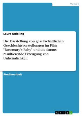 Die Darstellung von gesellschaftlichen Geschlechtsvorstellungen im Film Rosemary's Baby und die daraus resultierende Erzeugung von Unheimlichkeit, Laura Knieling