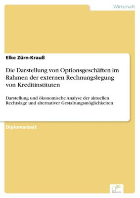 Die Darstellung von Optionsgeschäften im Rahmen der externen Rechnungslegung von Kreditinstituten, Elke Zürn-Krauß