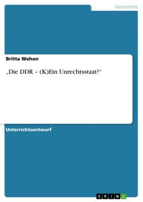"""""""Die DDR – (K)Ein Unrechtsstaat?"""", Britta Wehen"""