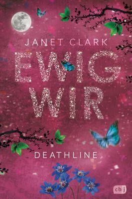 Die Deathline-Reihe: Deathline - Ewig wir, Janet Clark