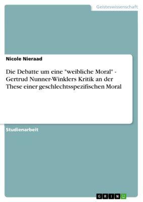 Die Debatte um eine weibliche Moral - Gertrud Nunner-Winklers Kritik an der These einer geschlechtsspezifischen Moral, Nicole Nieraad