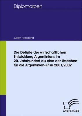 Die Defizite der wirtschaftlichen Entwicklung Argentiniens im 20. Jahrhundert als eine der Ursachen für die Argentinien-Krise 2001/2002, Judith Haferland