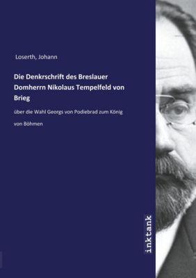 Die Denkrschrift des Breslauer Domherrn Nikolaus Tempelfeld von Brieg - Johann Loserth pdf epub