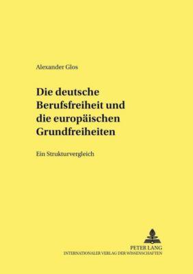 Die deutsche Berufsfreiheit und die europäischen Grundfreiheiten, Alexander Glos