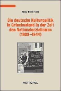Die deutsche Kulturpolitik in Griechenland in der Zeit des Nationalsozialismus (1933-1944), Fedra Koutsoukou