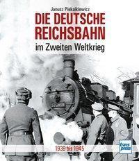 Die Deutsche Reichsbahn im Zweiten Weltkrieg - Janusz Piekalkiewicz |