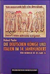 Die deutschen Könige und Italien im 14. Jahrhundert, Roland Pauler