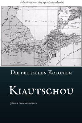 Die Deutschen Kolonien  -  Kiautschou, Jürgen Prommersberger