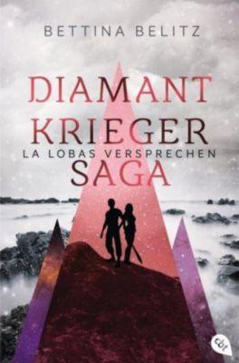 Die Diamantkrieger-Saga - La Lobas Versprechen - Bettina Belitz |