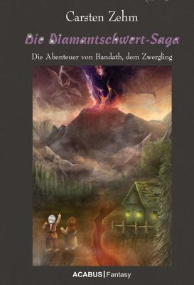 Die Diamantschwert-Saga. Die Abenteuer von Bandath, dem Zwergling, Carsten Zehm
